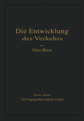 Die Entwicklung Des Verkehrs: Erster Band Die Vergangenheit Und Ihre Lehren - Blum, Otto
