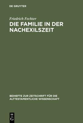 Die Familie in Der Nachexilszeit: Untersuchungen Zur Bedeutung Der Verwandtschaft in Ausgewahlten Texten Des Alten Testaments - Fechter, Friedrich