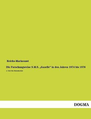 """Die Forschungsreise S.M.S. Gazelle"""" in Den Jahren 1874 Bis 1876 - Reichs-Marineamt (Editor)"""