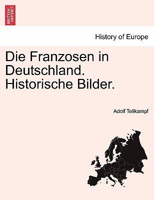 Die Franzosen in Deutschland. Historische Bilder. - Tellkampf, Adolf