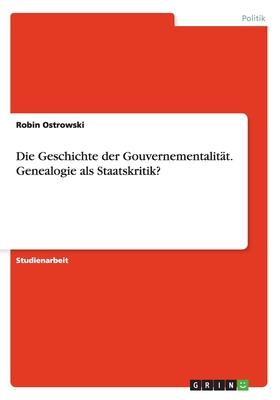 Die Geschichte Der Gouvernementalitat. Genealogie ALS Staatskritik? - Ostrowski, Robin