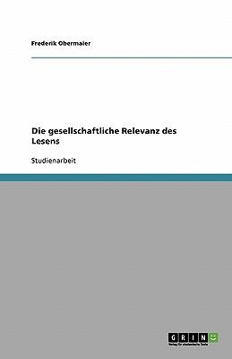 Die Gesellschaftliche Relevanz Des Lesens - Obermaier, Frederik