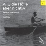 """..., die Hölle aber nicht."": Musik zu Imre Kertész"