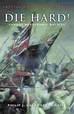 Die Hard!: Famous Napoleonic Battles - Haythornthwaite, Philip J