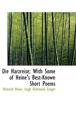 Die Harzreise: With Some of Heine's Best-Known Short Poems - Heine, Heinrich