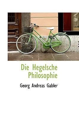 Die Hegelsche Philosophie - Gabler, Georg Andreas