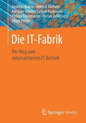 Die It-Fabrik: Der Weg Zum Automatisierten It-Betrieb - Kohne, Andreas, and Elschner, Helmut, and Winter, Kai-Uwe