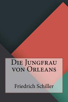 Die Jungfrau Von Orleans - Schiller, Friedrich Von