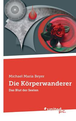 Die K÷rperwanderer - Michael Maria Beyer