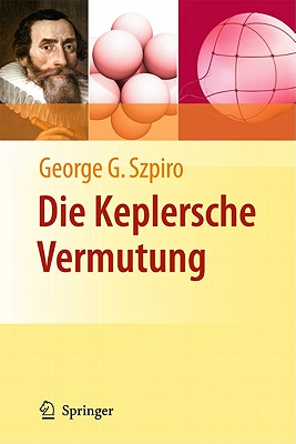 Die Keplersche Vermutung: Wie Mathematiker Ein 400 Jahre Altes Ratsel Losten - Szpiro, George G, and Stern, Manfred (Translated by)