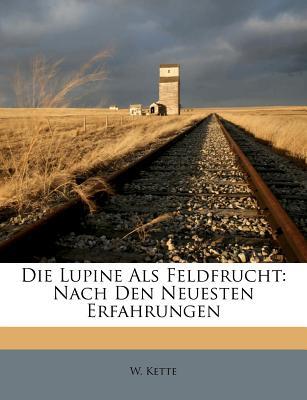 Die Lupine ALS Feldfrucht: Nach Den Neuesten Erfahrungen - Kette, W