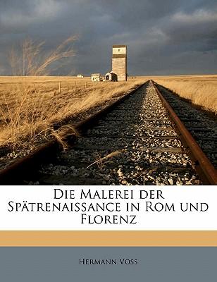Die Malerei Der Spatrenaissance in ROM Und Florenz - Voss, Hermann