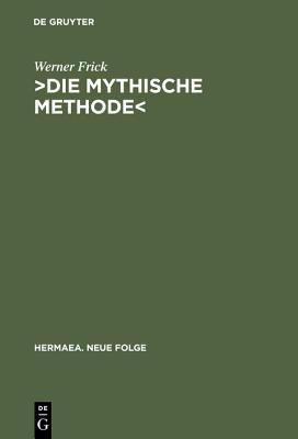 >die Mythische Methode: Komparatistische Studien Zur Transformation Der Griechischen Trag÷die Im Drama Der Klassischen Moderne - Frick, Werner