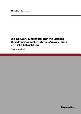 Die Network Marketing Branche Und Das Direktvertriebsunternehmen Amway - Schneider, Christian