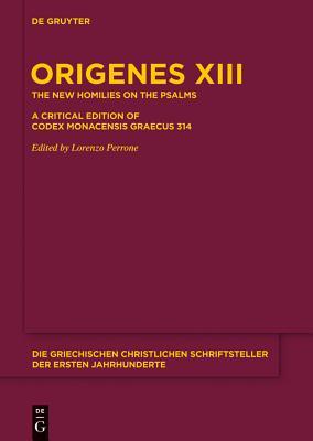 Die Neuen Psalmenhomilien: Eine Kritische Edition Des Codex Monacensis Graecus 314 - Origenes, and Perrone, Lorenzo (Editor)