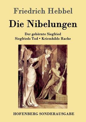 Die Nibelungen - Friedrich Hebbel