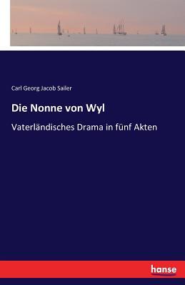 Die Nonne Von Wyl - Sailer, Carl Georg Jacob