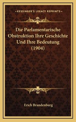 Die Parlamentarische Obstruktion Ihre Geschichte Und Ihre Bedeutung (1904) - Brandenburg, Erich