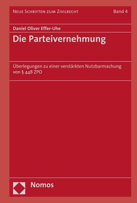 Die Parteivernehmung: Uberlegungen Zu Einer Verstarkten Nutzbarmachung Von 448 Zpo - Effer-Uhe, Daniel Oliver