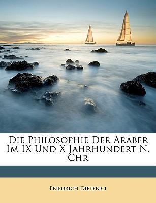 Die Philosophie Der Araber Im IX. Und X. Jahrhundert N. Chr. - Dieterici, Friedrich Heinrich