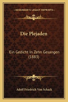 Die Plejaden: Ein Gedicht in Zehn Gesangen (1883) - Schack, Adolf Friedrich Von