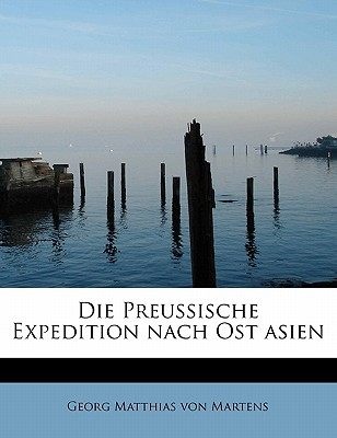 Die Preussische Expedition Nach Ost Asien - Matthias Von Martens, Georg