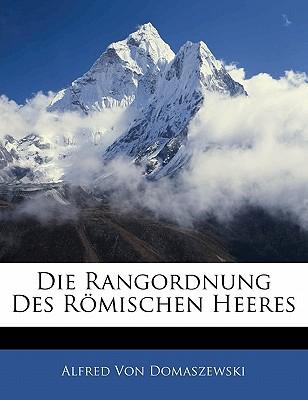Die Rangordnung Des Romischen Heeres - Von Domaszewski, Alfred