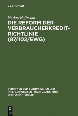 Die Reform Der Verbraucherkredit-Richtlinie (87/102/Ewg): Eine Darstellung Und Wrdigung Der Entwrfe Fr Eine Neue Verbraucherkredit-Richtlinie Unter Besonderer Bercksichtigung Des Deutschen Und Englischen Rechts - Hoffmann, Markus