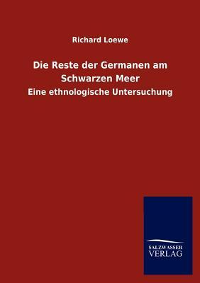 Die Reste Der Germanen Am Schwarzen Meer - Loewe, Richard