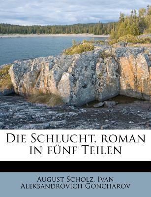 Die Schlucht, Roman in Funf Teilen - Scholz, August, and Goncharov, Ivan Aleksandrovich