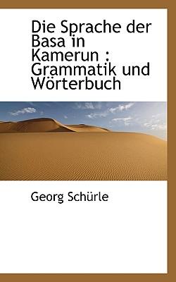 Die Sprache Der Basa in Kamerun: Grammatik Und Worterbuch - Schrle, Georg, and Schurle, Georg
