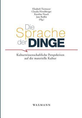 Die Sprache Der Dinge - Tietmeyer, Elisabeth (Editor), and Hirschberger, Claudia (Editor), and Noack, Karoline (Editor)