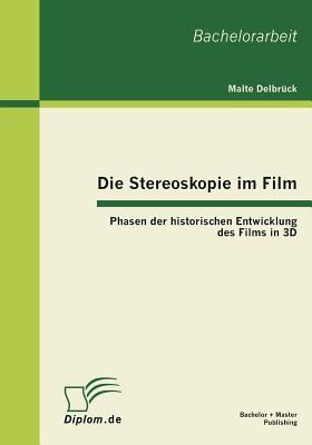 Die Stereoskopie Im Film: Phasen Der Historischen Entwicklung Des Films in 3D - Delbr Ck, Malte