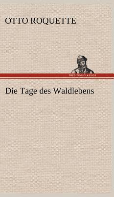 Die Tage Des Waldlebens - Roquette, Otto