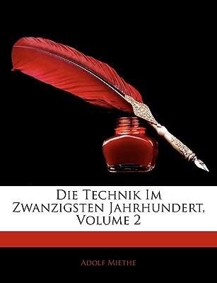 Die Technik Im Zwanzigsten Jahrhundert, Volume 2 - Miethe, Adolf