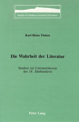 Die Wahrheit Der Literatur: Studien Zur Literaturtheorie Des 18. Jahrhunderts - Finken, Karl-Heinz