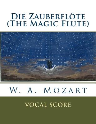 Die Zauberflöte (the Magic Flute): Vocal Score - Mozart, W a