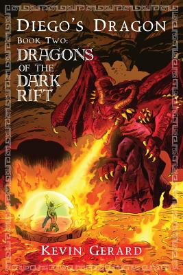 Diego's Dragon, Book Two: Dragons of the Dark Rift - Dreadfuls, Penny (Editor), and Gerard, Kevin