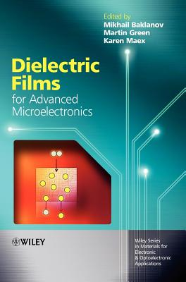 Dielectric Films for Advanced Microelectronics - Baklanov, Mikhail (Editor), and Maex, Karen (Editor), and Green, Martin (Editor)