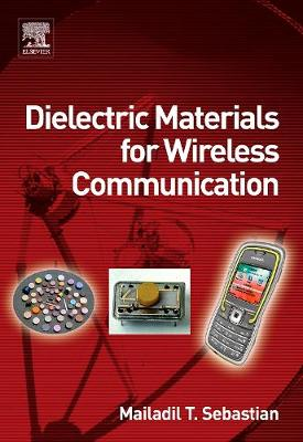 Dielectric Materials for Wireless Communication - Sebastian, Mailadil T