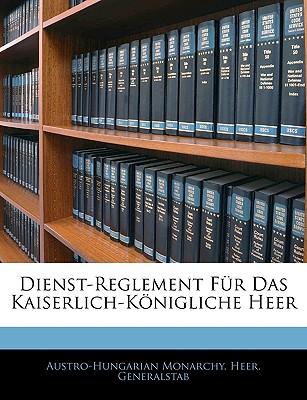 Dienst-Reglement Fur Das Kaiserlich-Konigliche Heer - Austro-Hungarian Monarchy Heer General, Monarchy Heer General (Creator)