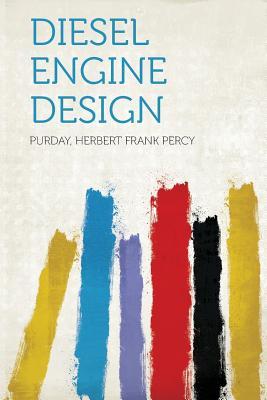 Diesel Engine Design - Percy, Purday Herbert Frank
