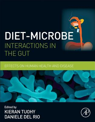 Diet-Microbe Interactions in the Gut: Effects on Human Health and Disease - Tuohy, Kieran (Editor), and Del Rio, Daniele (Editor)