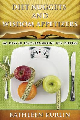 Diet Nuggets and Wisdom Appetizers: 365 Days of Encouragement for Dieters - Kurlin, Mrs Kathleen