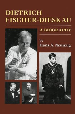Dietrich Fischer-Dieskau: A Biography - Neunzig, Hans, and Whitton, Kenneth S (Translated by)