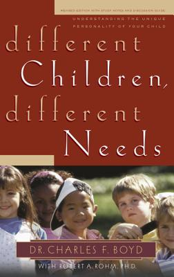 Different Children, Different Needs: Understanding the Unique Personality of Your Child - Boyd, Charles F, Dr., and Boehi, David (Contributions by), and Rohm, Robert A (Contributions by)