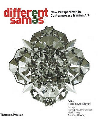 Different Sames: New Perspectives in Contemporary Iranian Art - Amirsadeghi, Hossein (Editor), and Downey, Anthony (Contributions by), and Keshmirshekan, Hamid (Contributions by)