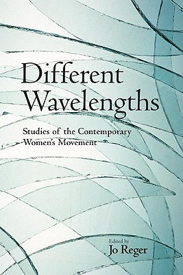 Different Wavelengths: Studies of the Contemporary Women's Movement - Reger, Jo (Editor)