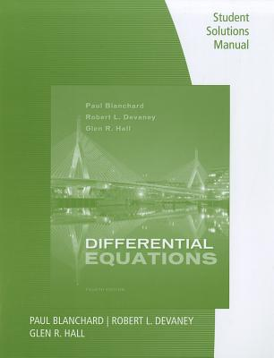 Differential Equations, Student Solutions Manual - Blanchard, Paul, and Devaney, Robert L, and Hall, Glen R