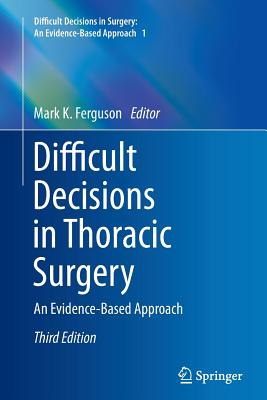 Difficult Decisions in Thoracic Surgery: An Evidence-Based Approach - Ferguson, Mark K (Editor)